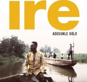 Adekunle Gold - Ire (Goodness)